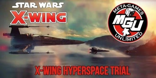 Meta-Games Unlimited X-Wing Hyperspace Trial