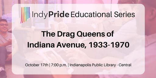 Indy Pride Educational Series: The Drag Queens of Indiana Avenue, 1933-1970