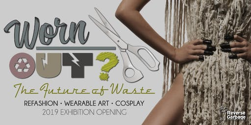 WornOUT? 2019 Exhibition Opening - Refashion, Wearable Art, Cosplay