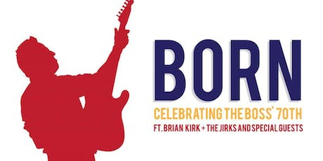 BORN: Celebrating The Boss' 70th w/ Brian Kirk & The Jirks & Special Guests tickets