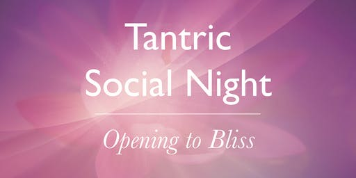 Tantric Social Night - Opening to Bliss