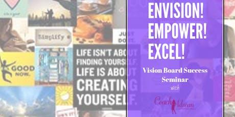ENVISION! EMPOWER! EXCEL! Vision Board Success Seminar tickets