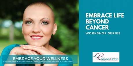 Embrace Life Beyond Cancer Workshop 5: Building a Foundation Wellness tickets