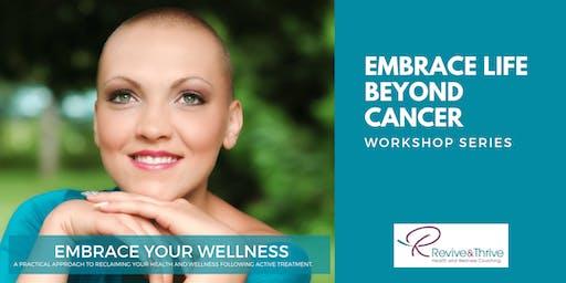 Embrace Life Beyond Cancer Workshop 1: Life Beyond Treatment