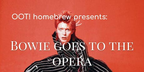 OOT! Homebrew Presents: Bowie Goes to the Opera! tickets