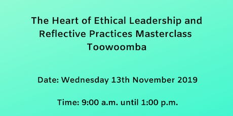 The Heart of Ethical Leadership and Reflective Practices Toowoomba tickets
