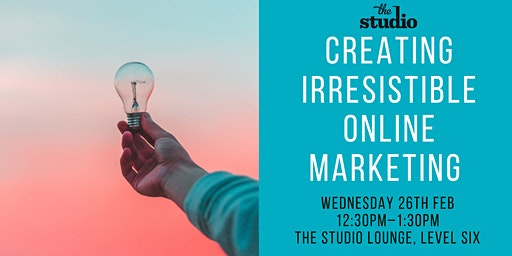Speaker Series @ The Studio: Creating Irresistible Online Marketing