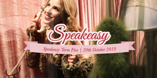 Speakeasy Term Five | 20th October 2019