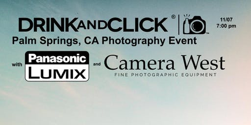 Drink and Click ® Palm Springs, CA Event with Panasonic and Camera West