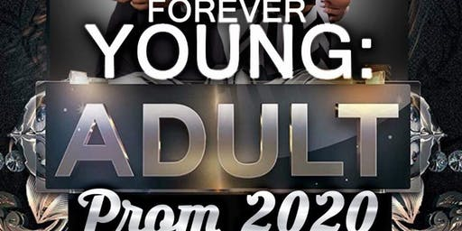 FOREVER YOUNG: ADULT PROM 2020       IT'S GOING TO BE A NIGHT TO REMEMBER