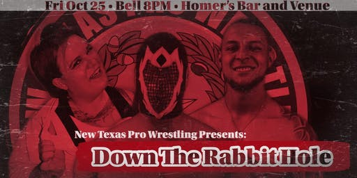 "New Texas Pro Wrestling Presents: ""Down The Rabbit Hole"""