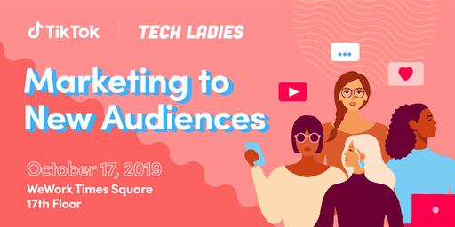 Tech Ladies NYC x TikTok: Marketing to New Audiences