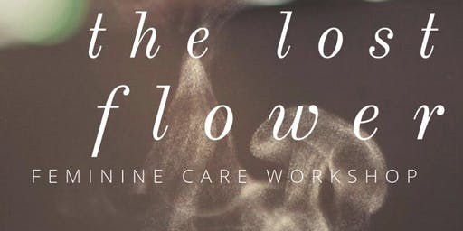 The Lost Flower: Feminine Care Workshop
