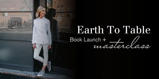 Earth To Table Book Launch + Masterclass