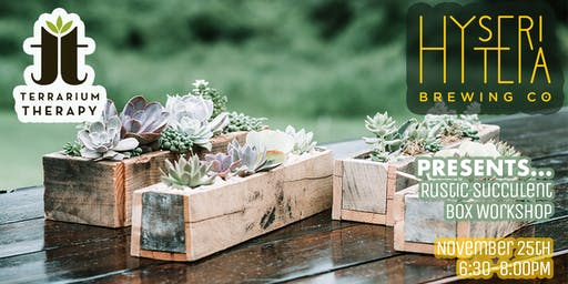 Rustic Box Succulent Workshop at Hysteria Brewing Co.