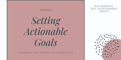Workshop: Setting Actionable Goals (ATX Women's Self-Development Group)