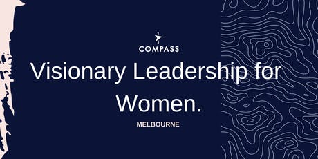 Compass - Visionary Leadership for Women - MELBOURNE tickets