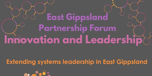 East Gippsland Partnership Forum - Innovation and Leadership in Systems