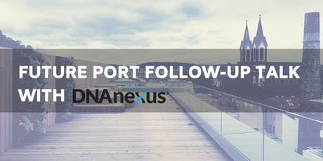 Future Port follow-up talk with DNAnexus tickets