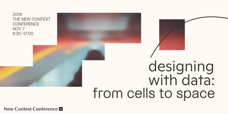 """THE NEW CONTEXT CONFERENCE 2019 """"Designing with Data ~From Cells to Space~"""" tickets"""