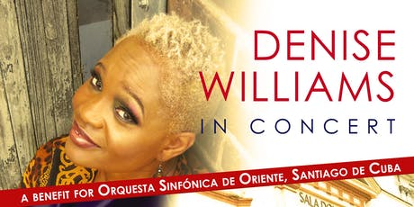 Denise Williams in Concert: a benefit for Orquesta Sinfónica de Oriente, Santiago de Cuba tickets