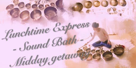 Lunchtime Express。Singing Bowls。Midday Getaway tickets