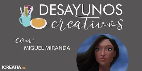 Desayunos Creativos - Creación de personajes en 3D con Miguel Miranda entradas
