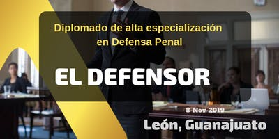 Diplomado de alta especialización  en Defensa Penal. El defensor