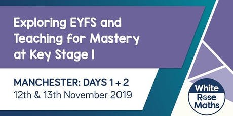 Exploring EYFS  and Teaching for Mastery at KS1 (Manchester Day 1 & 2) tickets