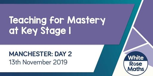 Teaching for Mastery at KS1 (Manchester Day 2)