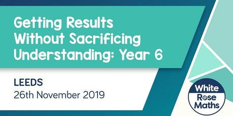 Getting results without sacrificing understanding - Year 6 (Leeds)  tickets