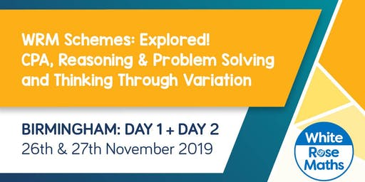 WRM Schemes: Explored, CPA, Reasoning & Problem Solving and Thinking Through Variation  (Birmingham Day 1 + 2) KS3/KS4
