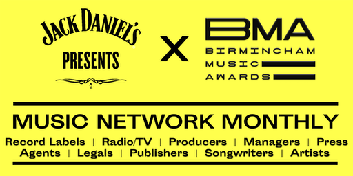 BMA MUSIC NETWORK MONTHLY - In Partnership With Jack Daniels Presents And Digbeth Dining Club