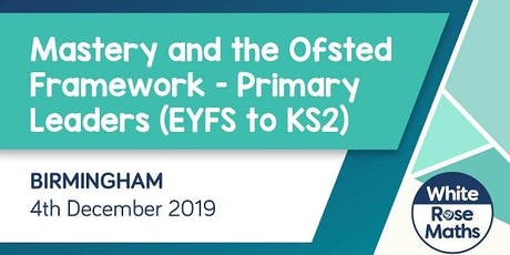 Mastery and the Ofsted Framework (Birmingham)   tickets