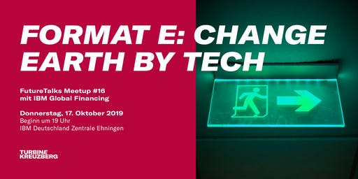 Meetup #16 – format e: change earth by tech