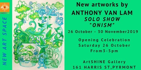 'Onism' - Solo Exhibition by Anthony Van Lam - 3pm Saturday 26 Oct tickets