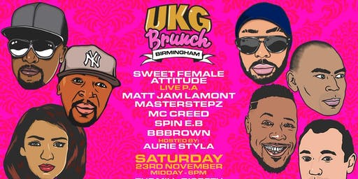 UKG Brunch Birmingham - Sweet Female Attitude / Matt Jam / MC Creed