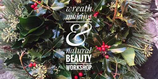 Wreath making & Natural Beauty Product Workshop