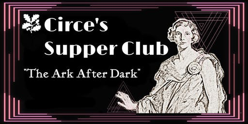 Circe's Supper Club: The Ark after Dark