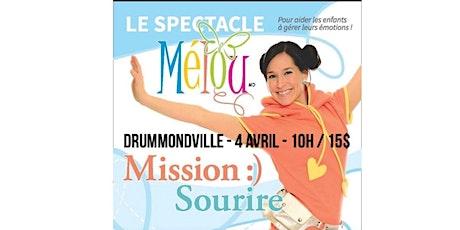 DRUMMONDVILLE / Mélou - Mission Sourire : Spectacle pour enfant de 2 à 7 ans  billets