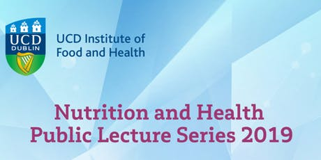 UCD Institute of Food & Health: Public Lectures Nutrition & Health tickets
