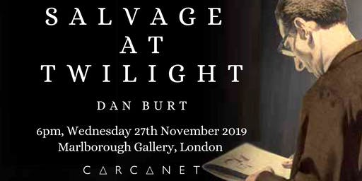 Salvage at Twilight by Dan Burt: Carcanet Book Launch