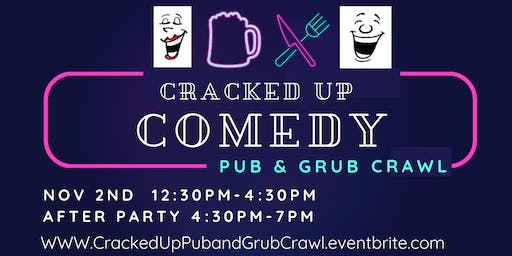 Cracked Up Comedy Pub and Grub Crawl