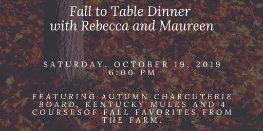 Fall to Table Dinner with Rebecca and Maureen