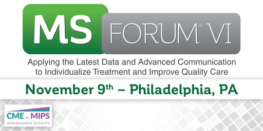 MS Forum® VI: Applying the Latest Data and Advanced Communication to Individualize Treatment and Improve Quality Care - Philadelphia