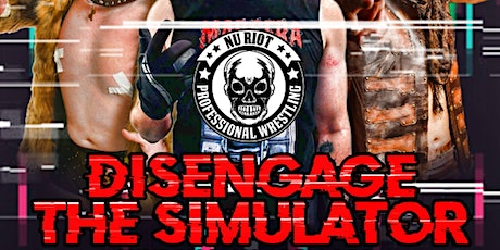 Nu Riot Pro Wrestling presents Disengage The Simulator tickets
