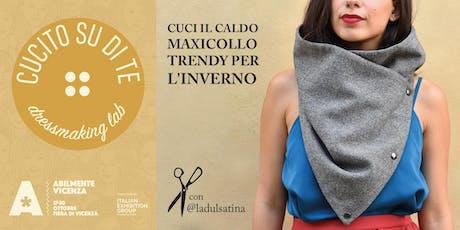 CUCI IL CALDO MAXICOLLO TRENDY PER L'INVERNO - WORKSHOP CUCITO ABILMENTE VI biglietti