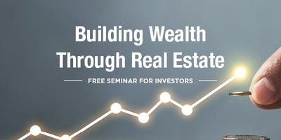 Building Wealth through Real Estate - FREE Seminar