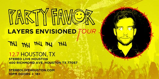 Party Favor - Layers Envisioned - Stereo Live Houston