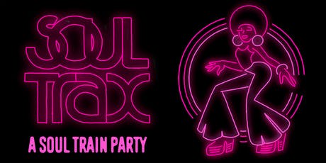 SOUL TRAX - A SOUL TRAIN PARTY - FREE W/RSVP tickets